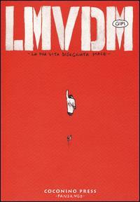 LMVDM : la mia vita disegnata male / Gipi