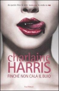 Finchè non cala il buio / Charlaine Harris ; traduzione di Annarita Guarnieri