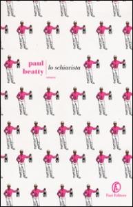 Lo schiavista / Paul Beatty ; traduzione di Silvia Castoldi