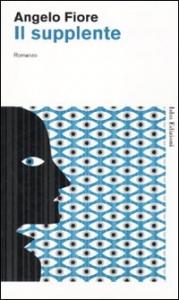 Il supplente / Angelo Fiore ; con uno scritto di Giorgio Barberi Squarotti e una testimonianza di Geno Pampaloni