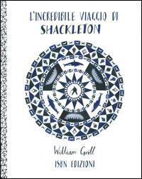 L'incredibile viaggio di Shackleton / William Grill