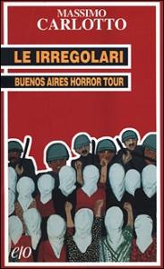 Le irregolari : Buenos Aires Horror Tour / Massimo Carlotto