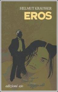 Eros / Helmut Krausser ; traduzione dal tedesco di Monica Pesetti