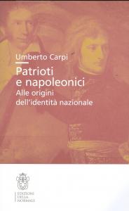 Patrioti e napoleonici : alle origini dell'identità nazionale / Umberto Carpi