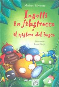 Insetti in filastrocca e il mistero del bosco / Mariano Salvatore ; illustrazioni di Laura Giorgi
