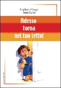 Adesso torna nel tuo letto! / Stéphane Clerget, Anne Lamy