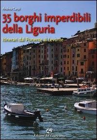 35 borghi imperdibili della Liguria : itinerari dal Ponente al Levante / Andrea Carpi