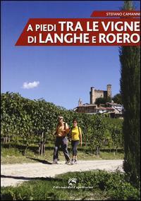 A piedi tra le vigne di Langhe e Roero / Stefano Camanni