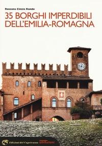 35 borghi imperdibili dell'Emilia-Romagna / Rossana Cinzia Rando