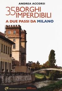 35 borghi imperdibili a due passi da Milano / Andrea Accorsi
