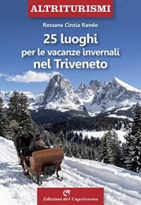 25 luoghi per le vacanze invernali nel Triveneto