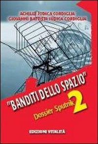 Dossier Sputnik 2. Banditi dello spazio