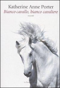 Bianco cavallo, bianco cavaliere / Katherine Anne Porter ; traduzione di Lidia Storoni Mazzolani