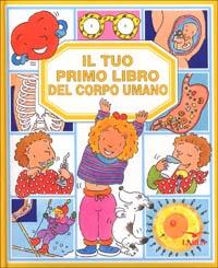 Il tuo primo libro del corpo umano
