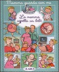 La mamma aspetta un bebè / ideazione e testo Emilie Beaumont, Nathalie Bélineau ; illustrazioni Sylvie Michelet