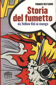Storia del fumetto : da Yellow Kid ai manga / Franco Restaino