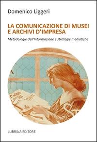 La comunicazione di musei e archivi d'impresa