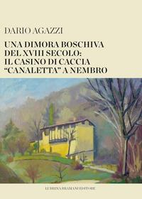 Una dimora boschiva del 18. secolo: il casino di caccia «canaletta» a Nembro