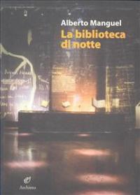 La biblioteca di notte / Alberto Manguel