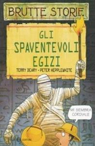 Gli spaventevoli egizi / Terry Deary, Peter Hepplewhite