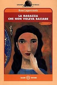 La ragazza che non voleva baciare / Rose Lagercrantz ; traduzione di Laura Cangemi