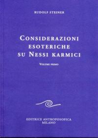 Considerazioni esoteriche su nessi karmici. Volume 1, Dodici conferenze tenute a Dornach dal 16 febbraio al 23 marzo 1924 / Rudolf Steiner