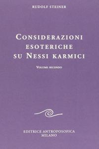 Considerazioni esoteriche su nessi karmici. Volume 2, Diciassette conferenze tenute a Dornach dal 4 aprile al 29 giugno 1924 / Rudolf Steiner