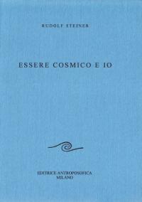 Essere cosmico e io : sette conferenze tenute a Berlino dal 6 giugno al 18 luglio 1916 / Rudolf Steiner