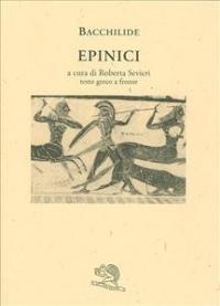 Epinici / Bacchilide ; a cura di Roberta Sevieri