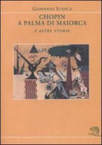 Chopin a Palma di Maiorca e altre storie