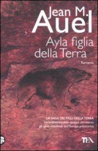 Ayla figlia della terra : romanzo / Jean M. Auel ; traduzione di Silvia Stefani