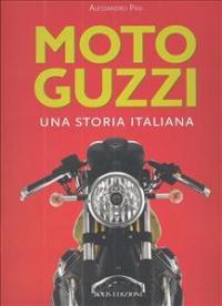 Moto Guzzi : una storia italiana / Alessandro Pasi