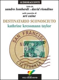 Destinatario sconosciuto [Audioregistrazione] / Kathrine Kressman Taylor ; le voci Sandro Lombardi, David Riondino ; la musica Uri Caine