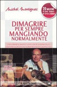 Dimagrire per sempre mangiando normalmente / Michel Montignac