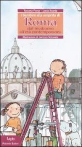I bambini alla scoperta di Roma dal Medioevo all'età contemporanea / Rosaria Punzi, Lucia Suaria ; illustrazioni di Lorenzo Terranera