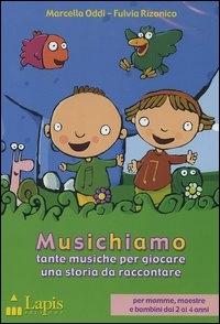 Musichiamo [Audioregistrazione] : tante musiche per giocare, una storia da raccontare / didattica di Fulvia Rizonico, musica di Marcella Oddi