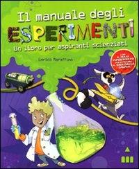 Il manuale degli esperimenti : un libro per aspiranti scienziati / Enrico Maraffino ; illustrazioni di Francesca Rossi