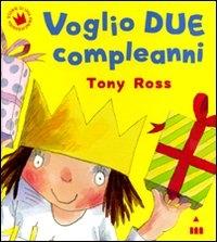 Voglio due compleanni / Tony Ross ; [traduzione di Marinella Barigazzi]