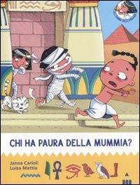 Chi ha paura della mummia? / Janna Carioli, Luisa Mattia ; illustrato da Barbara Bongini