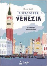 A spasso per Venezia / Alberta Garini ; illustrato da Allegra Agliardi