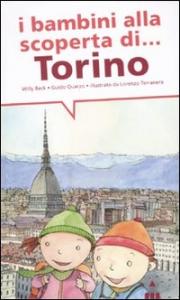 I bambini alla scoperta di... Torino / Willy Beck, Guido Quarzo ; illustrato da Lorenzo Terranera ; [prefazione di Ernesto Ferrero]