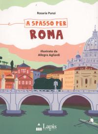 A spasso per Roma / Rosaria Punzi ; illustrato da Allegra Agliardi