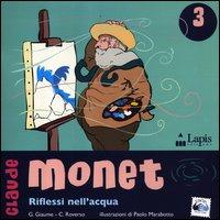 Claude Monet : riflessi nell'acqua / Caterina Roverso, Giovanna Giaume ; illustrazioni di Paolo Marabotto