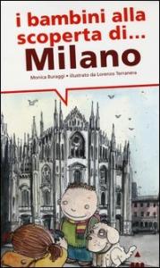 I bambini alla scoperta di Milano / Monica Buraggi ; illustrato da Lorenzo Terranera
