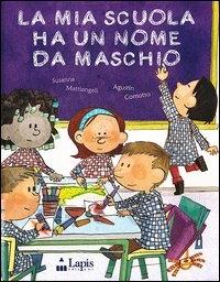 La mia scuola ha un nome da maschio / Susanna Mattiangeli ; illustrato da Agustín Comotto