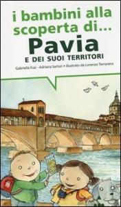 I bambini alla scoperta di Pavia e dei suoi territori / Gabriella Fusi, Adriana Sartori ; illustrato da Lorenzo Terranera