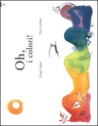 Oh, i colori! = ŁOh, los colores! / Jorge Lujan, Piet Grobler ; traduzione di Teresa Porcella