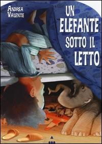 Un elefante sotto il letto / Andrea Valente