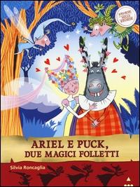 Ariel e Puck, due magici folletti / Silvia Roncaglia ; illustrato da Desideria Guicciardini