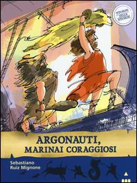 Argonauti, marinai coraggiosi / Sebastiano Ruiz Mignone ; illustrato da AntonGionata Ferrari